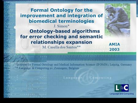 Formal Ontology for the improvement and integration of biomedical terminologies J. Simon* Ontology-based algorithms for error checking and semantic relationships.