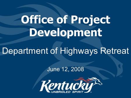 Office of Project Development Department of Highways Retreat June 12, 2008.