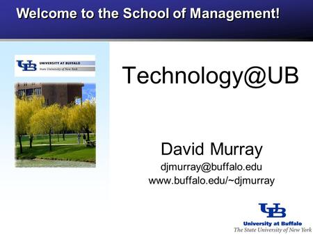 Welcome to the School of Management! David Murray