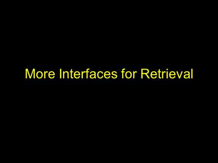 More Interfaces for Retrieval. Information Retrieval Activities Selecting a collection –Lists, overviews, wizards, automatic selection Submitting a request.