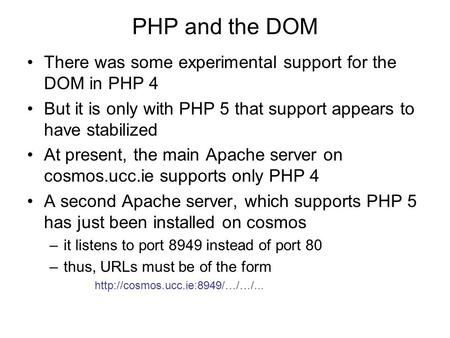 PHP and the DOM There was some experimental support for the DOM in PHP 4 But it is only with PHP 5 that support appears to have stabilized At present,