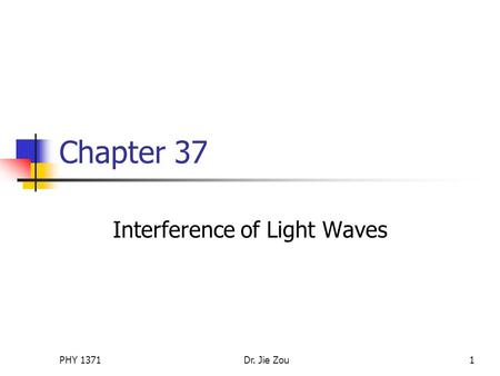 PHY 1371Dr. Jie Zou1 Chapter 37 Interference of Light Waves.