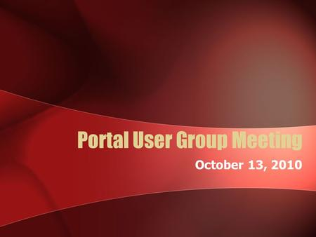 Portal User Group Meeting October 13, 2010. Agenda Welcome Accessibility Committee Update Reminders –Classic DSF –Webtrends –Available Widgets –Special.