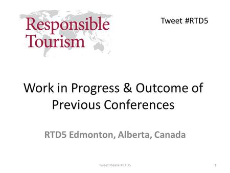 Work in Progress & Outcome of Previous Conferences RTD5 Edmonton, Alberta, Canada Tweet Please #RTD51 Tweet #RTD5.