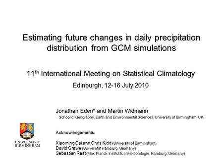Estimating future changes in daily precipitation distribution from GCM simulations 11 th International Meeting on Statistical Climatology Edinburgh, 12-16.