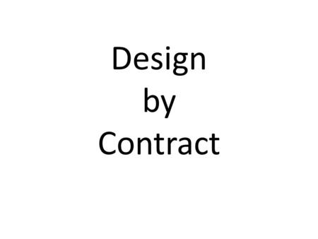 Design by Contract. Specifications Correctness formula (Hoare triple) {P} A {Q} – A is some operation (for example, a routine body) – P and Q are predicates.