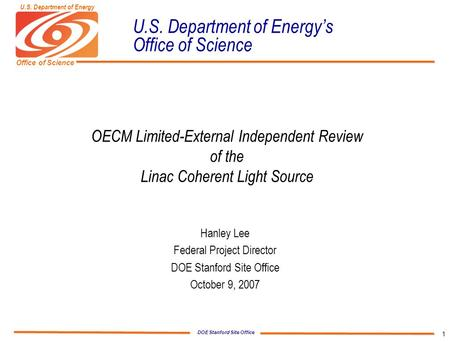 DOE Stanford Site Office Office of Science U.S. Department of Energy 1 U.S. Department of Energy's Office of Science OECM Limited-External Independent.