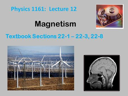 Magnetism Physics 1161: Lecture 12 Textbook Sections 22-1 – 22-3, 22-8