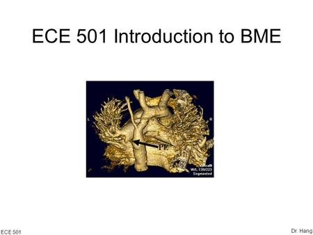 ECE 501 Introduction to BME ECE 501 Dr. Hang. Part VI Medical Imaging Computed Tomography ECE 501 Dr. Hang.