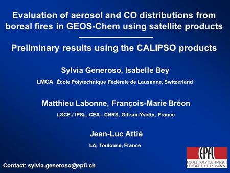 Sylvia Generoso, Isabelle Bey Evaluation of aerosol and CO distributions from boreal fires in GEOS-Chem using satellite products Preliminary results using.