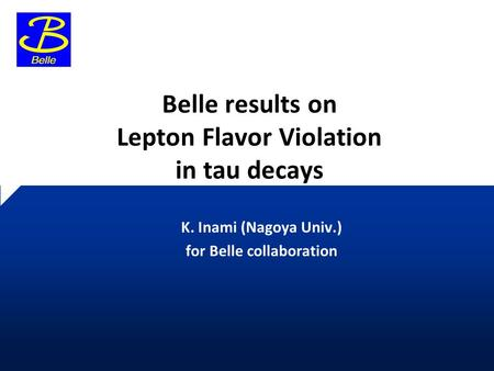Belle results on Lepton Flavor Violation in tau decays K. Inami (Nagoya Univ.) for Belle collaboration.