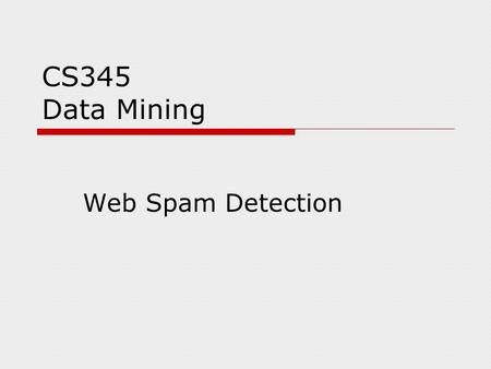 CS345 Data Mining Web Spam Detection. Economic considerations  Search has become the default gateway to the web  Very high premium to appear on the.