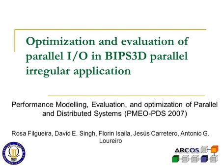 Optimization and evaluation of parallel I/O in BIPS3D parallel irregular application Performance Modelling, Evaluation, and optimization of Parallel and.