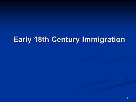 1 Early 18th Century Immigration. 2 Perils of Emigration In the 17th and early 18th centuries, many colonists arrived as indentured servants or bondsmen.