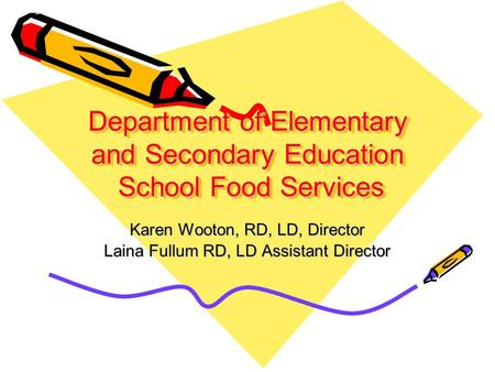 Department of Elementary and Secondary Education School Food Services Karen Wooton, RD, LD, Director Laina Fullum RD, LD Assistant Director.