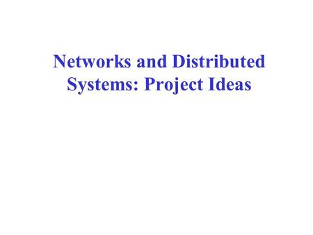 Networks and Distributed Systems: Project Ideas. Project Areas Routing Network security Privacy in distributed systems Intermittent connected systems.