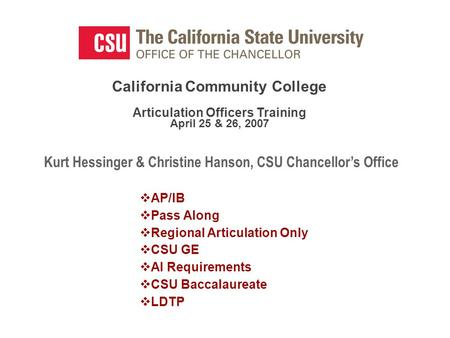 California Community College Articulation Officers Training April 25 & 26, 2007 Kurt Hessinger & Christine Hanson, CSU Chancellor's Office  AP/IB  Pass.