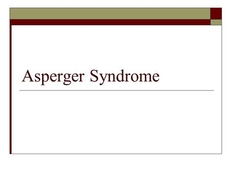 Asperger Syndrome. Autistic Disorder Autistic disorder is marked by three defining features with onset before age 3: 1. Qualitative impairment of social.