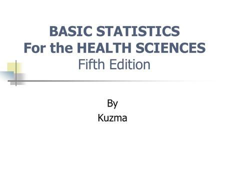 BASIC STATISTICS For the HEALTH SCIENCES Fifth Edition By Kuzma.