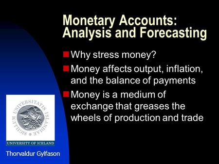 Monetary Accounts: Analysis and Forecasting Why stress money? Money affects output, inflation, and the balance of payments Money is a medium of exchange.