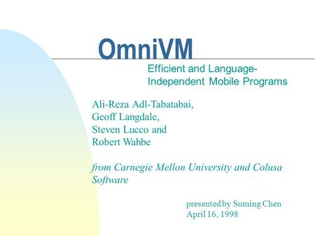 OmniVM Efficient and Language- Independent Mobile Programs Ali-Reza Adl-Tabatabai, Geoff Langdale, Steven Lucco and Robert Wahbe from Carnegie Mellon University.