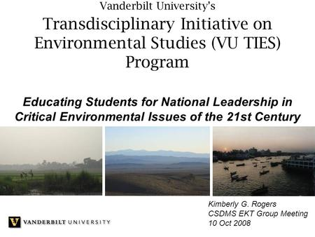 Vanderbilt University's Transdisciplinary Initiative on Environmental Studies (VU TIES) Program Educating Students for National Leadership in Critical.