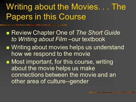 Writing about the Movies... The Papers in this Course Review Chapter One of The Short Guide to Writing about Film –our textbook Writing about movies helps.