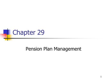 1 Chapter 29 Pension Plan Management. 2 Topics in Chapter Pension plan terminology Defined benefit versus defined contribution plans Pension fund investment.