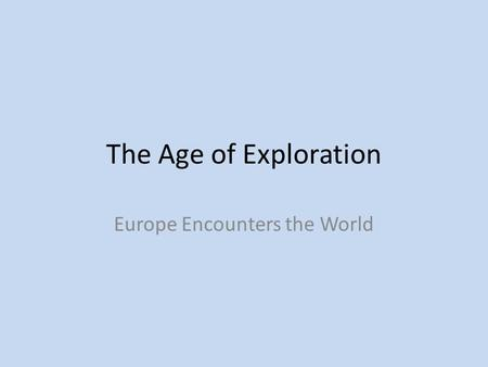 The Age of Exploration Europe Encounters the World.
