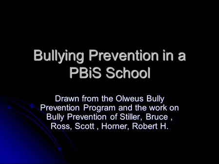 Bullying Prevention in a PBiS School Drawn from the Olweus Bully Prevention Program and the work on Bully Prevention of Stiller, Bruce, Ross, Scott, Horner,