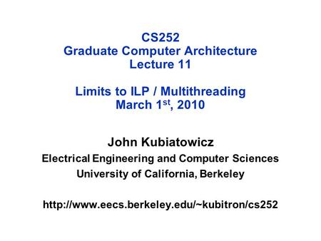 CS252 Graduate Computer Architecture Lecture 11 Limits to ILP / Multithreading March 1 st, 2010 John Kubiatowicz Electrical Engineering and Computer Sciences.