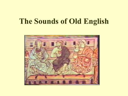 The Sounds of Old English. How Do Linguists Know About Ancient Pronunciation? Looking at the alphabet—letter values do not change at random, should be.