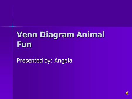 Venn Diagram Animal Fun Presented by: Angela Compare and Contrast: How things are similar How things are similar How things are different How things.