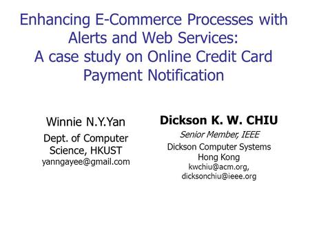 Enhancing E-Commerce Processes with Alerts and Web Services: A case study on Online Credit Card Payment Notification Winnie N.Y.Yan Dept. of Computer Science,