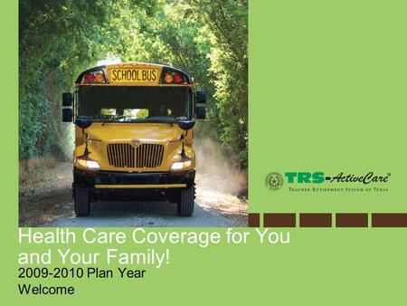 Health Care Coverage for You and Your Family! 2009-2010 Plan Year Welcome.