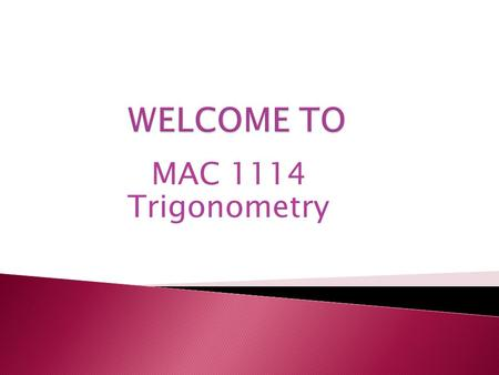 MAC 1114 Trigonometry. All changes will be announced during class.