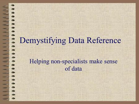 Demystifying Data Reference Helping non-specialists make sense of data.