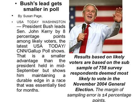 Bush's lead gets smaller in poll By Susan Page, USA TODAY WASHINGTON — President Bush leads Sen. John Kerry by 8 percentage points among likely voters,