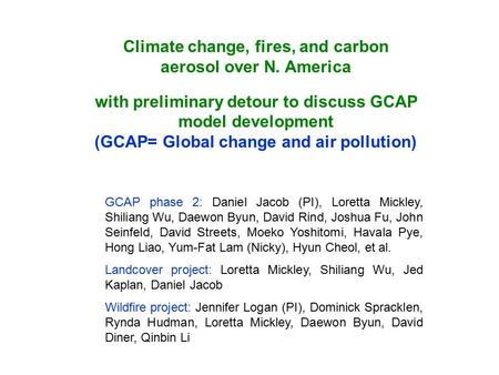 Climate change, fires, and carbon aerosol over N. America with preliminary detour to discuss GCAP model development (GCAP= Global change and air pollution)