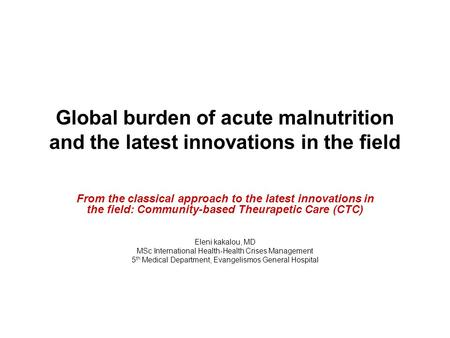 Global burden of acute malnutrition and the latest innovations in the field From the classical approach to the latest innovations in the field: Community-based.