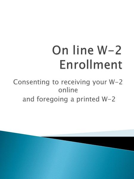 Consenting to receiving your W-2 online and foregoing a printed W-2.