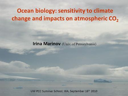 Nn Ocean biology: sensitivity to climate change and impacts on atmospheric CO 2 Irina Marinov (Univ. of Pennsylvania) UW PCC Summer School, WA, September.