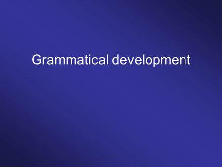 Grammatical development. Get doggy. Get milk. Get him. Get Billy. Get something to eat. Lexically-specific constructions.