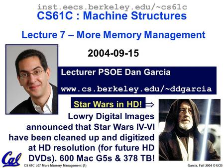 CS 61C L07 More Memory Management (1) Garcia, Fall 2004 © UCB Lecturer PSOE Dan Garcia www.cs.berkeley.edu/~ddgarcia inst.eecs.berkeley.edu/~cs61c CS61C.