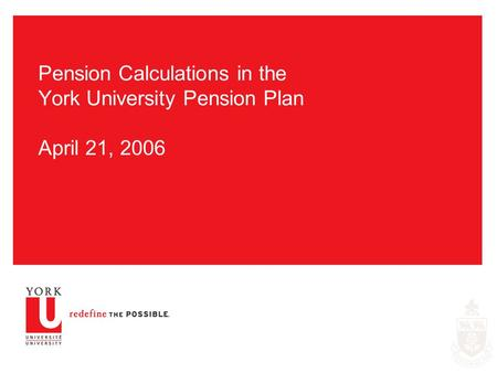 Pension Calculations in the York University Pension Plan April 21, 2006.