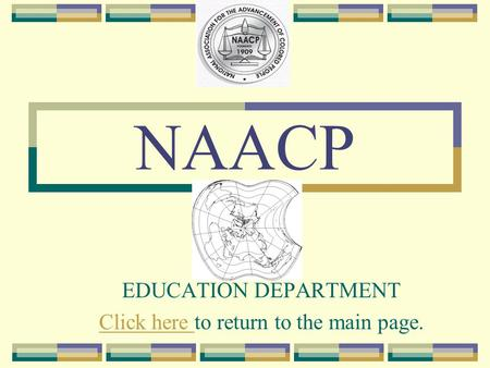 NAACP EDUCATION DEPARTMENT Click here Click here to return to the main page.