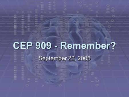CEP 909 - Remember? September 22, 2005. Matthew J. Koehler September 22, 2005CEP 909 - Cognition and Technology Is learning about cognition like this?