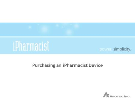 Purchasing an iPharmacist Device. I'm Ready to Buy a Device, Now What? www.iPharmacist.com Entering the Webstore Selecting a Device Check-Out Creating.