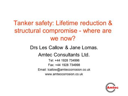 Tanker safety: Lifetime reduction & structural compromise - where are we now? Drs Les Callow & Jane Lomas. Amtec Consultants Ltd. Tel: +44 1928 734996.