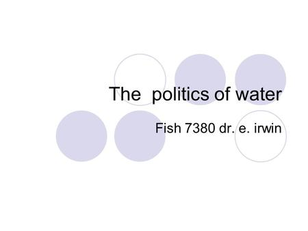 The politics of water Fish 7380 dr. e. irwin. Mark Twain whiskey is for drinking and water is for fighting over.